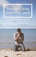 Prayer and Praying Men - Edward Mckendree Bounds