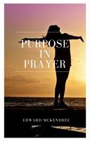 Purpose in Prayer - Edward Mckendree Bounds