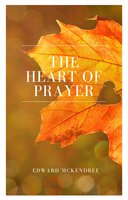 The Heart of Prayer - Edward Mckendree Bounds