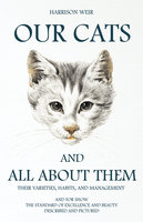 Our Cats and All about Them - Their Varieties, Habits, and Management - Harrison Weir