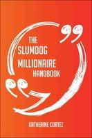 The Slumdog Millionaire Handbook - Everything You Need To Know About Slumdog Millionaire - Katherine Cortez