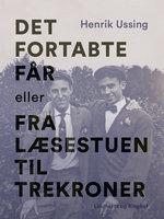 Det fortabte får eller Fra læsestuen til Trekroner - Henrik Ussing