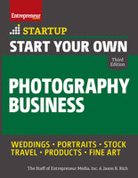 Start Your Own Photography Business - Jason R. Rich, Inc. The Staff of Entrepreneur Media