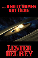 ... and it Comes out Here - Lester del Rey
