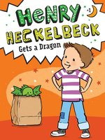Henry Heckelbeck Gets a Dragon - Wanda Coven