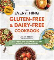 The Everything Gluten-Free & Dairy-Free Cookbook - Audrey Roberts