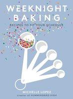 Weeknight Baking - Michelle Lopez