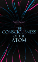 The Consciousness of the Atom - Alice Bailey