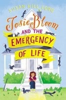 Josie Bloom and the Emergency of Life - Susan Hill Long