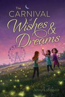 The Carnival of Wishes & Dreams - Jenny Lundquist