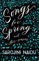 Songs for Spring - And Other Seasons - Sarojini Naidu