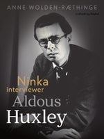 Ninka interviewer Aldous Huxley - Anne Wolden-Ræthinge