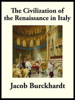 Civilization of the Renaissance in Italy - Jacob Burckhardt