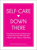 Self-Care Down There: From Menstrual Cups and Moisturizers to Body Positivity and Brazilian Wax, a Guide to Your Vagina's Well-Being - Taq Kaur Bhandal