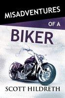 Misadventures with a Biker - Scott Hildreth