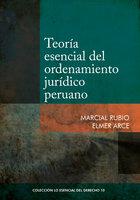 Teoría esencial del ordenamiento jurídico peruano - Marcial Rubio, Elmer Arce