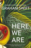 Here We Are - Graham Swift