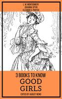3 books to know Good Girls - L.M. Montgomery, Johanna Spyri, Eleanor H. Porter, August Nemo