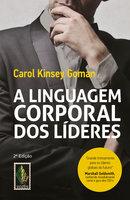 A linguagem corporal dos lideres: Como essa linguagem silenciosa pode ajudar - Carol Kinsey Goman