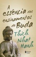 A Essência dos ensinamentos de Buda - Thich Nhat Hanh