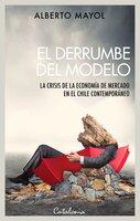 El derrumbe del modelo - Alberto Mayol