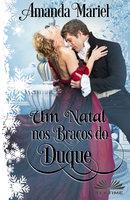 Um Natal Nos Braços Do Duque - Amanda Mariel