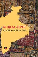Reverência pela vida - Rubem Alves