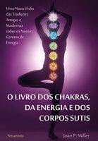 O Livro dos Chakras da Energia e dos Corpos Sutis - Joan P. Miller
