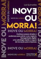 Inove ou morra: Conheça passos simples e poderosos para salvar o seu negócio - Luiz Guimarães