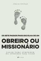 Os sete passos para escolha de um obreiro ou missionário - Jorge da Conceição