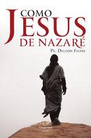 Como Jesus de Nazaré - Padre Delton Filho