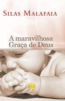 A maravilhosa graça de Deus - Silas Malafaia