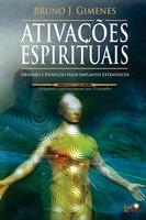 Ativações Espirituais: Obsessão e Evolução pelos Implantes Extrafísicos - Bruno J. Gimenes
