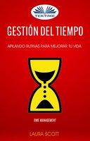 Gestión Del Tiempo: Apilando Rutinas Para Mejorar Tu Vida (Time Management) - Laura Scott