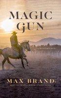 Magic Gun: A Western Duo - Max Brand