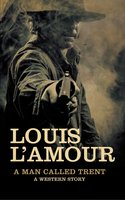 A Man Called Trent: A Western Story - Louis L'Amour
