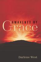 Awakened by Grace - Darlene West