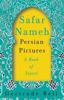 Safar Nameh - Persian Pictures - A Book Of Travel - Gertrude Bell