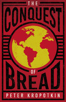 The Conquest of Bread - Victor Robinson, Peter Kropotkin