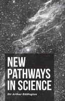 New Pathways In Science - Arthur Stanley Eddington