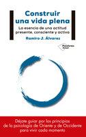 Construir una vida plena - Ramiro J. Álvarez