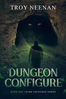 Dungeon Configure - Troy Neenan