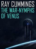 The War-Nymphs of Venus - Ray Cummings