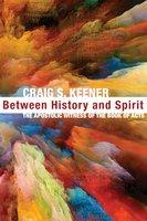 Between History and Spirit - Craig S. Keener