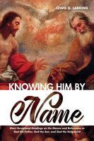 Knowing Him by Name - Lewis G. Larking