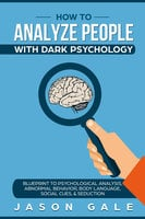 How To Analyze People With Dark Psychology - Jason Gale