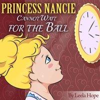 Princess Nancie Cannot Wait for The Ball - Leela Hope