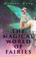 The Magical World of Fairies (Illustrated Edition) - Andrew Lang