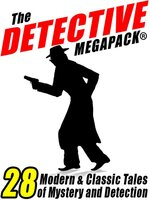 The Detective Megapack® - Arthur Conan Doyle, Johnston McCulley, Jacques Futrelle, Vincent Starrett, Meriah L. Crawford
