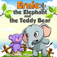 Ernie the Elephant and the Teddy Bear - Leela Hope